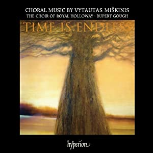 Miskinis: Time Is Endless: Choral Music Of Vytautas Miskinis