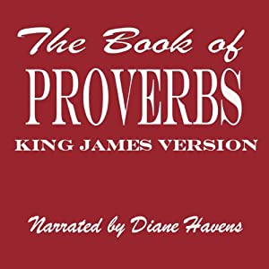 The Book of Proverbs, KJV: The Proverbs of Solomon | [King James Bible]