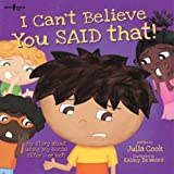 img - for I Can't Believe You Said That!: My Story about Using My Social Filter...or Not! (Best Me I Can Be!) book / textbook / text book