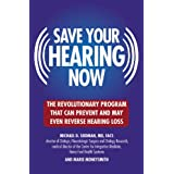 Save Your Hearing Now: The Revolutionary Program That Can Prevent and May Even Reverse Hearing Loss ~ Marie Moneysmith