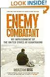 Enemy Combatant: My Imprisonment at Guantanamo, Bagram, And Kandahar