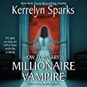 How To Marry a Millionaire Vampire: Love at Stake, Book 1 (       UNABRIDGED) by Kerrelyn Sparks Narrated by Suzanne Cypress