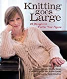 img - for Knitting Goes Large: 20 Designs to Flatter Your Figure book / textbook / text book