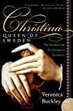 Christina, Queen of Sweden: The Restless Life of a European Eccentric