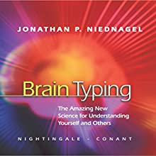 Brain Typing: The Amazing New Science for Understanding Yourself and Others  by Jonathan P. Niednagel Narrated by Jonathan Niednagel