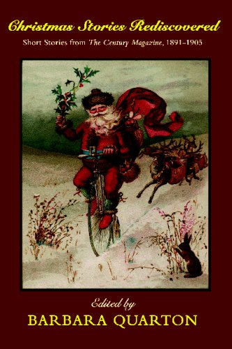 Christmas Stories Rediscovered: Short Stories from The Century Magazine, 1891-1905, Barbara Quarton