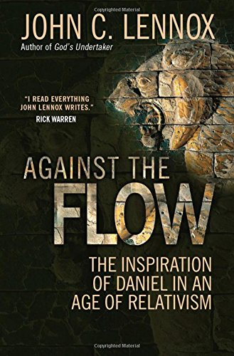 Against the Flow: The Inspiration of Daniel in an Age of Relativism PDF