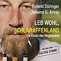 Leb wohl, Schlaraffenland: Die Kunst des Weglassens Hörbuch von Roland Düringer, Clemens G. Arvay Gesprochen von: Roland Düringer, Clemens G. Arvay