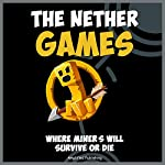 The Nether Games: Where Miners Will Survive or Die: A Kids' Novel Based on the Survival Games |  Amplified Publishing