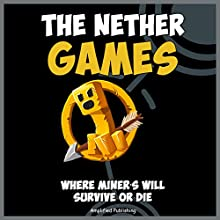 The Nether Games: Where Miners Will Survive or Die: A Kids' Novel Based on the Survival Games (       UNABRIDGED) by Amplified Publishing Narrated by Ryan DeRemer