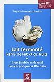 Lait fermenté, kéfirs de lait et de fruits : Leurs bienfaits sur la santé, conseils pratiques