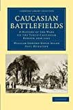img - for Caucasian Battlefields: A History of the Wars on the Turco-Caucasian Border 1828-1921 (Cambridge Library Collection - Naval and Military History) book / textbook / text book