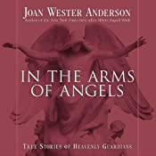 In the Arms of Angels: True Stories of Heavenly Guardians | [Joan Wester Anderson]