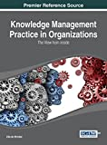 img - for Knowledge Management Practice in Organizations: The View from the Inside (Advances in Knowledge Acquisition, Transfer, and Management) book / textbook / text book