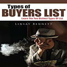 Types of Buyers List: Learn the Two Distinct Types of List (       UNABRIDGED) by Linsay Bennett Narrated by Cyrus