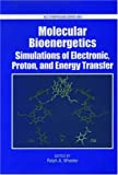 Molecular Bioenergetics: Simulations of Electron, Proton, and Energy Transfer (Acs Symposium Series)