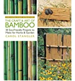 The Craft & Art of Bamboo, Revised & Updated: 30 Eco-Friendly Projects to Make for Home & Garden