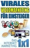 Virales Videomarketing f�r Einsteiger (Das Internet Marketing 1x1)