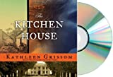 THE KITCHEN HOUSE Audiobook:The Kitchen House: A Novel [Audiobook, Unabridged] [Audio CD] Kathleen Grissom