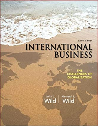 International Business: The Challenges of Globalization (7th Edition) written by John J. Wild