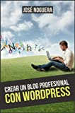 Libro digital: Crear un blog profesional con Wordpress (Ingresos pasivos con blogs nº 3)