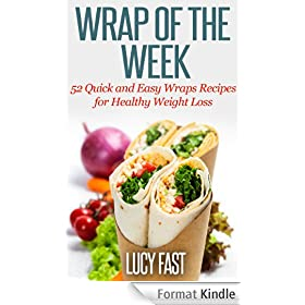 Wrap of The Week: 52 Quick and Easy Wraps Recipes for Healthy Weight Loss (English Edition)