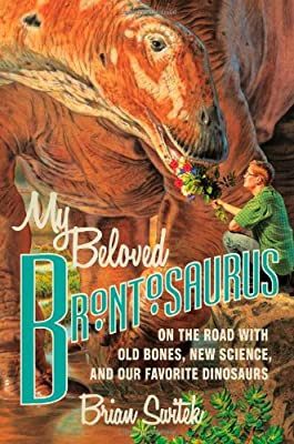 Biology Book :: My Beloved Brontosaurus: On the Road with Old Bones, New Science, and Our Favorite Dinosaurs from Scientific American Farrar Straus And Giroux