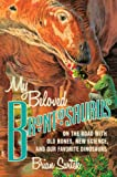 img - for My Beloved Brontosaurus: On the Road with Old Bones, New Science, and Our Favorite Dinosaurs book / textbook / text book