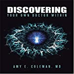 Discovering Your Own Doctor Within | Amy E. Coleman, MD