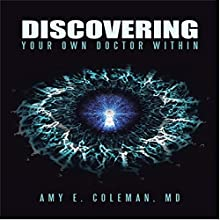 Discovering Your Own Doctor Within Audiobook by Amy E. Coleman, MD Narrated by Amy E. Coleman, MD