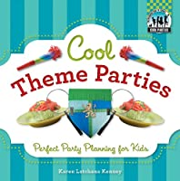 Cool Theme Parties: Perfect Party Planning for Kids (Cool Parties)