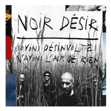 Noir Désir – Soyons Désinvoltes, N'Ayons L'Air De Rien
