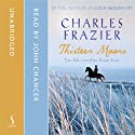 Thirteen Moons (       UNABRIDGED) by Charles Frazier Narrated by John Chancer