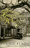 Fried Green Tomatoes at the Whistle Stop Cafe (0070212570) by Flagg, Fannie