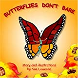 Butterflies Don't Bark (1413498299) by Sue Loweree