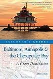 Explorers Guide Baltimore, Annapolis & The Chesapeake Bay: A Great Destination (Explorers Great Destinations)