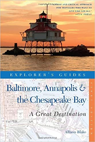 Explorer's Guide Baltimore, Annapolis & The Chesapeake Bay: A Great Destination (Explorer's Great Destinations) written by Allison Blake