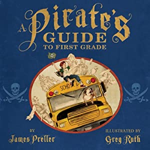 A Pirate's Guide to First Grade | [James Preller]