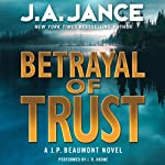 Betrayal of Trust: J. P. Beaumont Series, Book 20 (       UNABRIDGED) by J. A. Jance Narrated by J. R. Horne