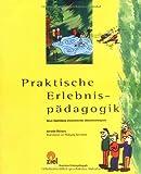 Praktische Erlebnispädagogik - Neue Sammlung motivierender Interaktionsspiele. Band 1