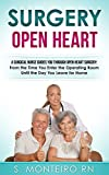 Surgery Open Heart: A Surgical Nurse Guides You Through Open Heart Surgery (Open Heart Surgery, Aortic Valve / Mitral Valve Replacement, Coronary Artery Bypass, Aortic Aneurysm, Myxoma)