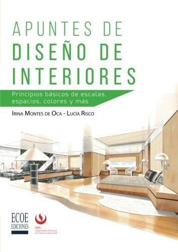Apuntes de diseño de interiores: Principios basicos de escalas, espacios, colores y mas  [Montes, Irina] (Tapa Blanda)