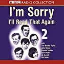 I'm Sorry, I'll Read That Again: Volume Two Radio/TV Program by BBC Audiobooks Narrated by  full cast
