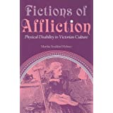 Fictions of Affliction: Physical Disability in Victorian Culture (Corporealities: Discourses of Disability) ~ Martha Stoddard Holmes