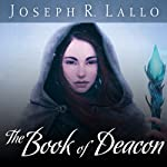 The Book of Deacon: Book of Deacon Series, Book 1 (       UNABRIDGED) by Joseph Lallo Narrated by Karyn O'Bryant