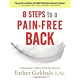 8 Steps to a Pain-Free Back: Natural Posture Solutions for Pain in the Back, Neck, Shoulder, Hip, Knee, and Footby Esther Gokhale LAc