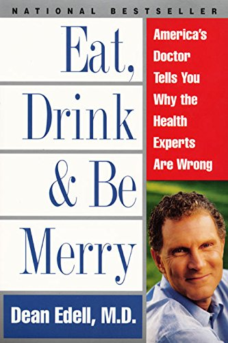 Eat, Drink, Be Merry: America's Doctor Tells You Why the Health Experts Are Wrong, Edell M.D., Dean; Schrieberg, David
