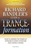 img - for Richard Bandler's Guide to Trance-formation: How to Harness the Power of Hypnosis to Ignite Effortless and Lasting Change book / textbook / text book