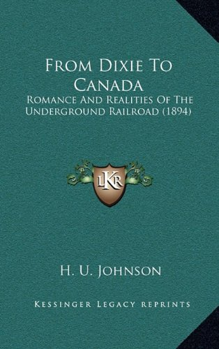 From Dixie to Canada: Romance and Realities of the Underground Railroad (1894)