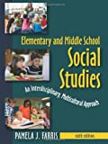 Elementary and Middle School Social Studies: An Interdisciplinary, Multicultural Approach